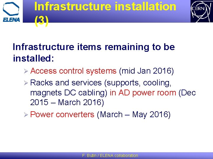 Infrastructure installation (3) Infrastructure items remaining to be installed: Ø Access control systems (mid