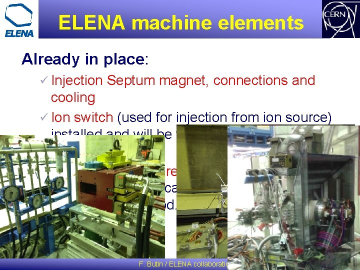 ELENA machine elements Already in place: ü Injection Septum magnet, connections and cooling ü