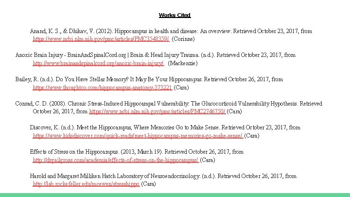 Works Cited Anand, K. S. , & Dhikav, V. (2012). Hippocampus in health and