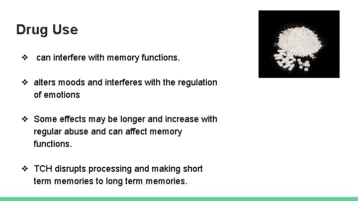 Drug Use ❖ can interfere with memory functions. ❖ alters moods and interferes with