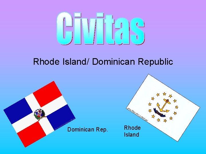 Rhode Island/ Dominican Republic Dominican Rep. Rhode Island