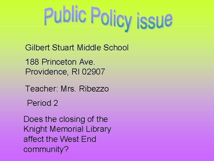 Gilbert Stuart Middle School 188 Princeton Ave. Providence, RI 02907 Teacher: Mrs. Ribezzo Period