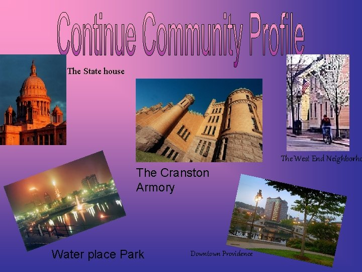The State house The West End Neighborho The Cranston Armory Water place Park Downtown