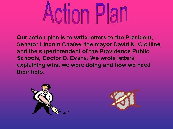 Our action plan is to write letters to the President, Senator Lincoln Chafee, the