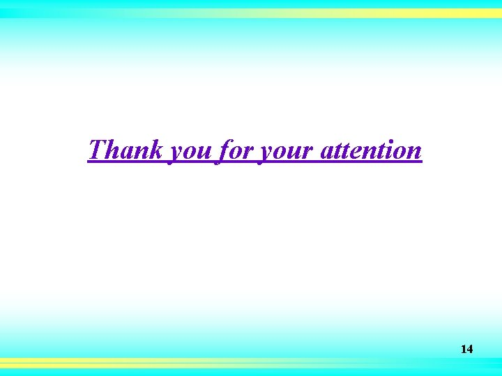 Thank you for your attention 14
