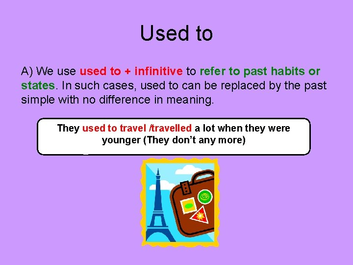 Used to A) We used to + infinitive to refer to past habits or