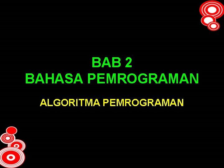 BAB 2 BAHASA PEMROGRAMAN ALGORITMA PEMROGRAMAN