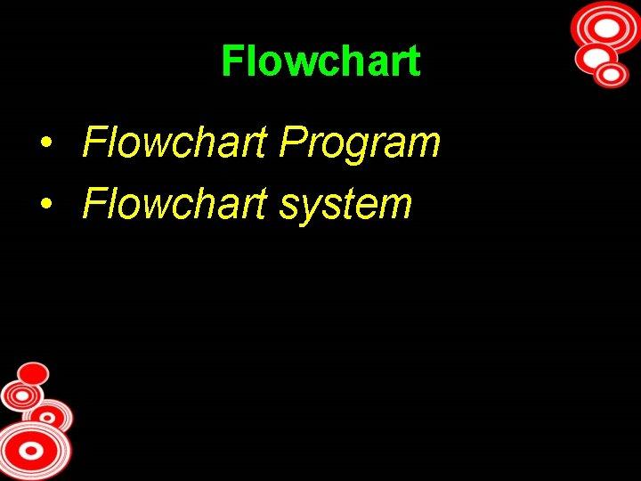 Flowchart • Flowchart Program • Flowchart system