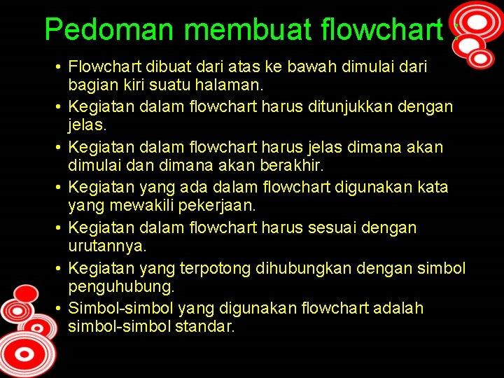 Pedoman membuat flowchart : • Flowchart dibuat dari atas ke bawah dimulai dari bagian