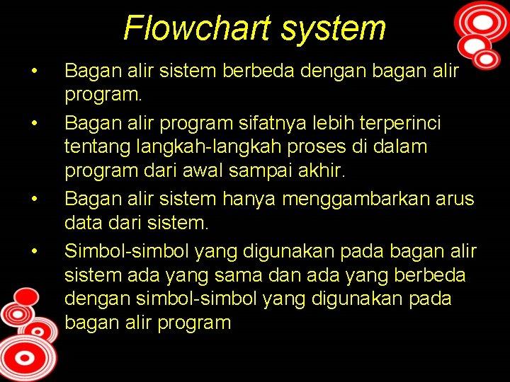 Flowchart system • • Bagan alir sistem berbeda dengan bagan alir program. Bagan alir