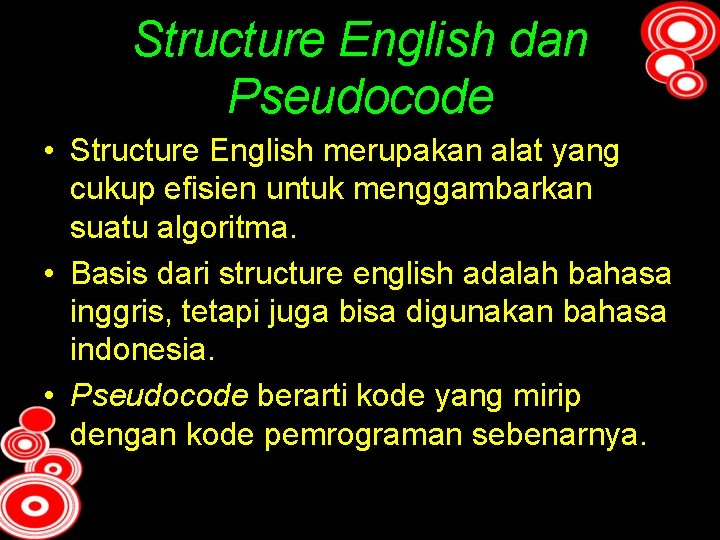 Structure English dan Pseudocode • Structure English merupakan alat yang cukup efisien untuk menggambarkan