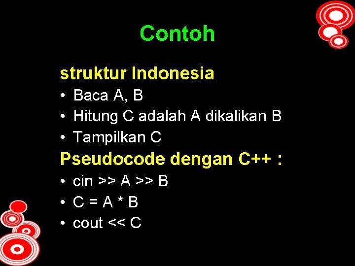 Contoh struktur Indonesia • Baca A, B • Hitung C adalah A dikalikan B