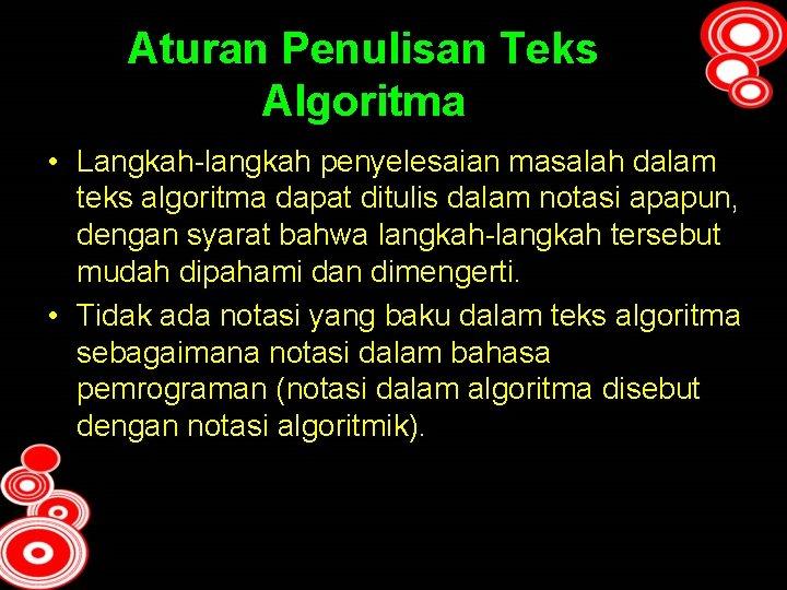 Aturan Penulisan Teks Algoritma • Langkah-langkah penyelesaian masalah dalam teks algoritma dapat ditulis dalam