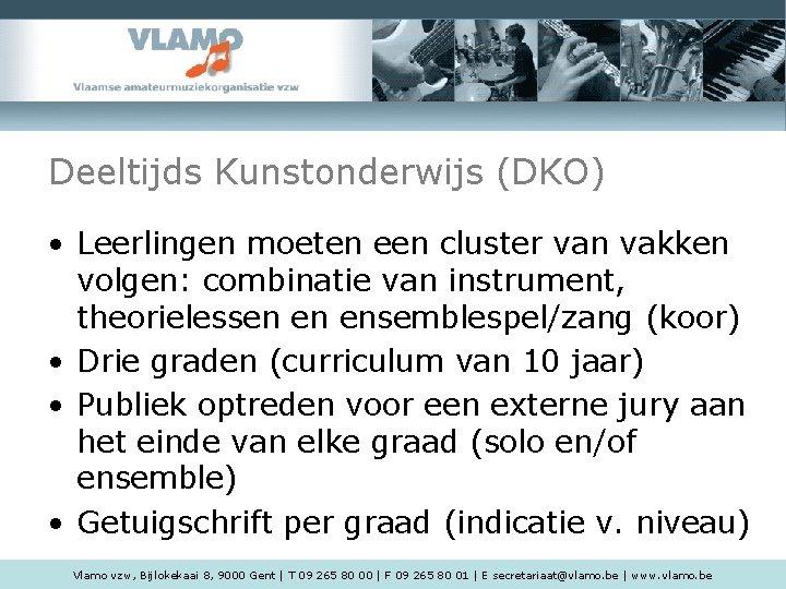Deeltijds Kunstonderwijs (DKO) • Leerlingen moeten een cluster van vakken volgen: combinatie van instrument,