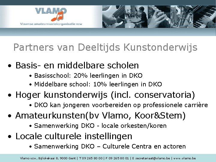 Partners van Deeltijds Kunstonderwijs • Basis- en middelbare scholen • Basisschool: 20% leerlingen in