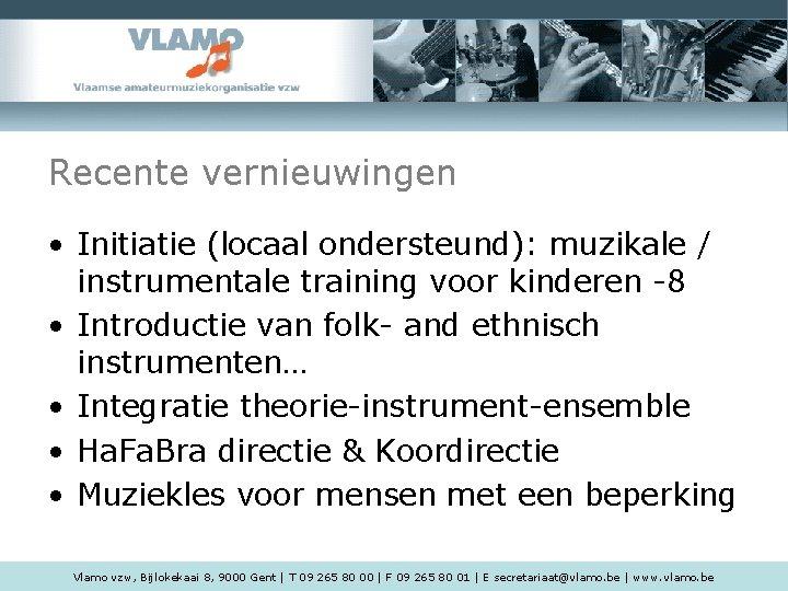 Recente vernieuwingen • Initiatie (locaal ondersteund): muzikale / instrumentale training voor kinderen -8 •