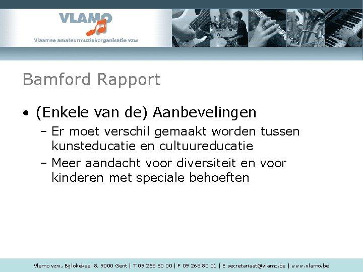 Bamford Rapport • (Enkele van de) Aanbevelingen – Er moet verschil gemaakt worden tussen