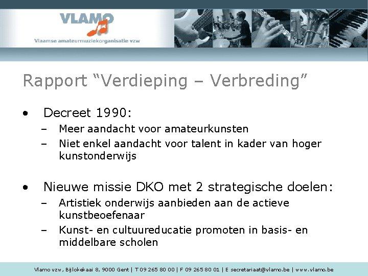 """Rapport """"Verdieping – Verbreding"""" • Decreet 1990: – – • Meer aandacht voor amateurkunsten"""