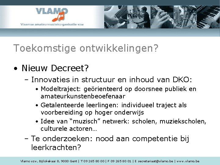 Toekomstige ontwikkelingen? • Nieuw Decreet? – Innovaties in structuur en inhoud van DKO: •
