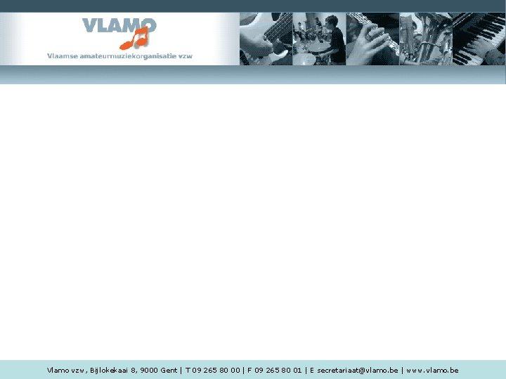 Vlamo vzw, Bijlokekaai 8, 9000 Gent | T 09 265 80 00 | F