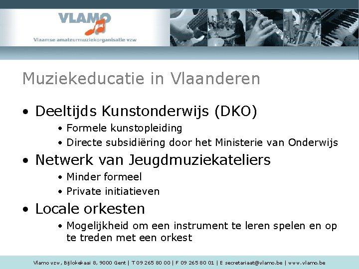 Muziekeducatie in Vlaanderen • Deeltijds Kunstonderwijs (DKO) • Formele kunstopleiding • Directe subsidiëring door