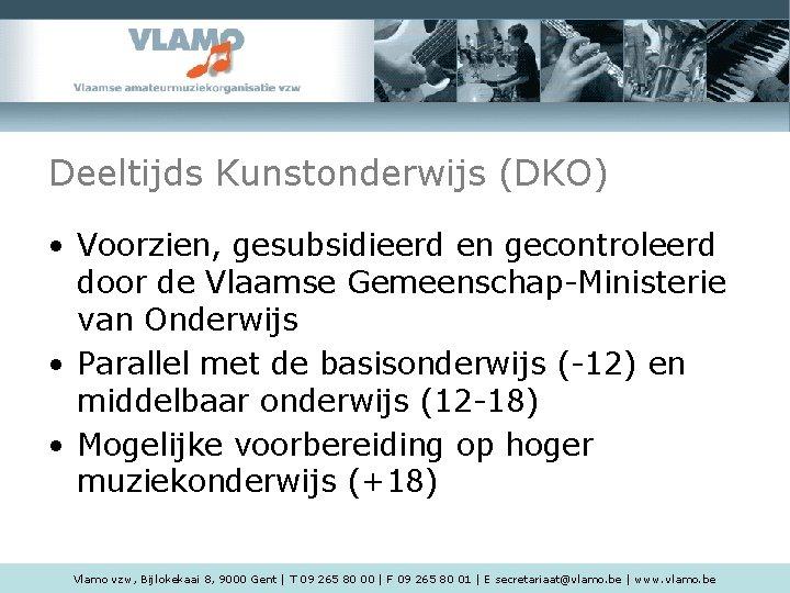 Deeltijds Kunstonderwijs (DKO) • Voorzien, gesubsidieerd en gecontroleerd door de Vlaamse Gemeenschap-Ministerie van Onderwijs