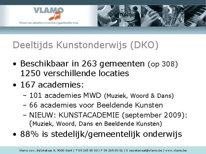 Deeltijds Kunstonderwijs (DKO) • Beschikbaar in 263 gemeenten (op 308) 1250 verschillende locaties •