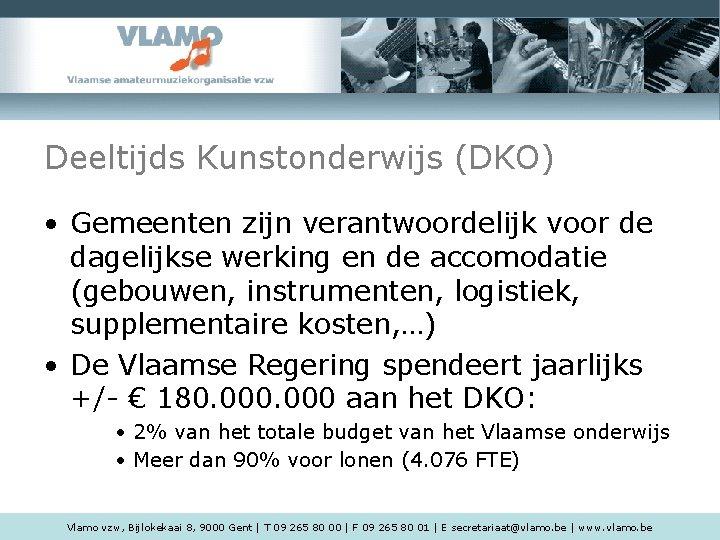 Deeltijds Kunstonderwijs (DKO) • Gemeenten zijn verantwoordelijk voor de dagelijkse werking en de accomodatie