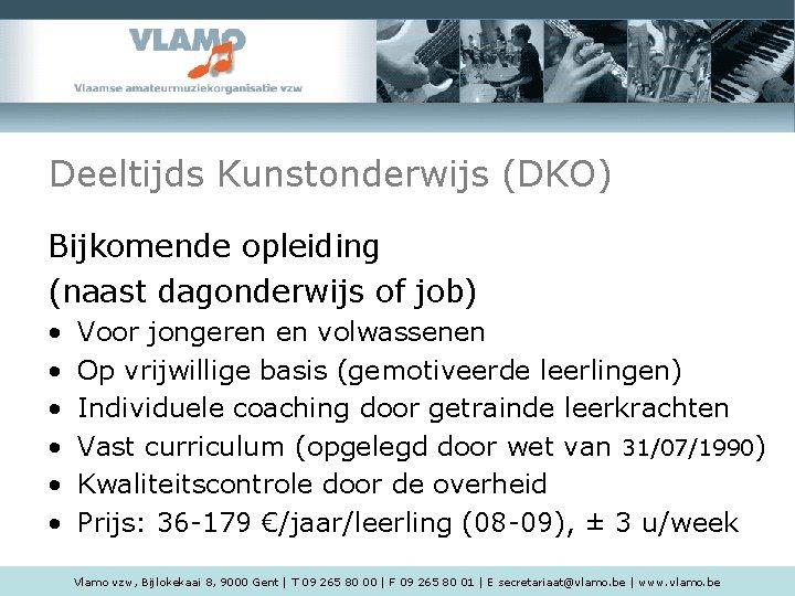 Deeltijds Kunstonderwijs (DKO) Bijkomende opleiding (naast dagonderwijs of job) • • • Voor jongeren