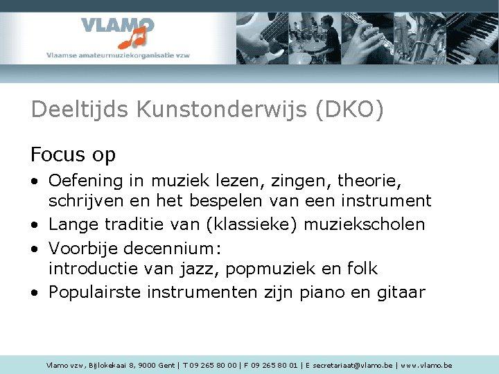 Deeltijds Kunstonderwijs (DKO) Focus op • Oefening in muziek lezen, zingen, theorie, schrijven en