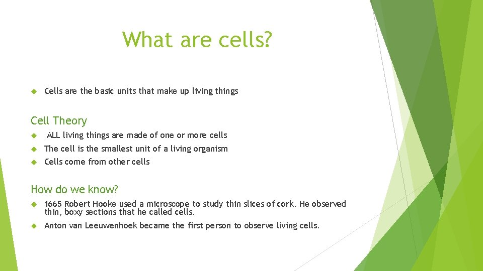 What are cells? Cells are the basic units that make up living things Cell