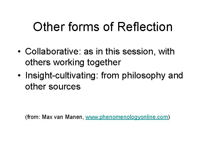 Other forms of Reflection • Collaborative: as in this session, with others working together