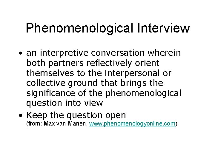 Phenomenological Interview • an interpretive conversation wherein both partners reflectively orient themselves to the