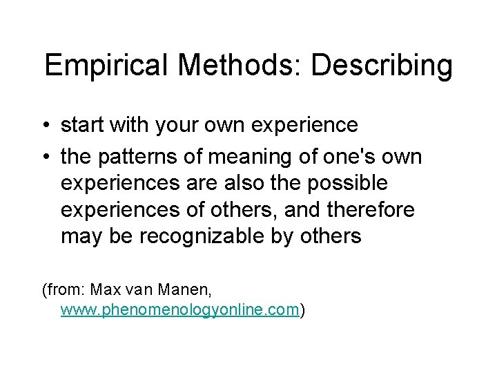 Empirical Methods: Describing • start with your own experience • the patterns of meaning