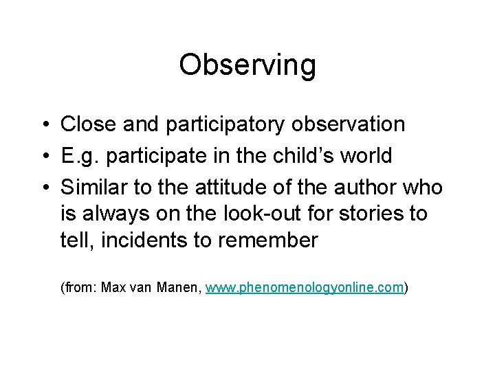 Observing • Close and participatory observation • E. g. participate in the child's world