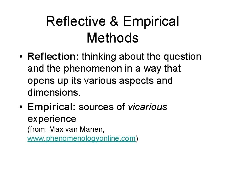 Reflective & Empirical Methods • Reflection: thinking about the question and the phenomenon in