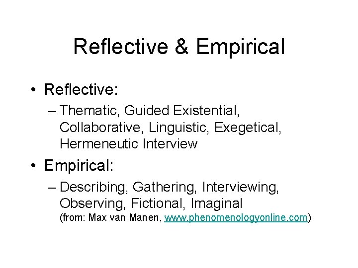 Reflective & Empirical • Reflective: – Thematic, Guided Existential, Collaborative, Linguistic, Exegetical, Hermeneutic Interview