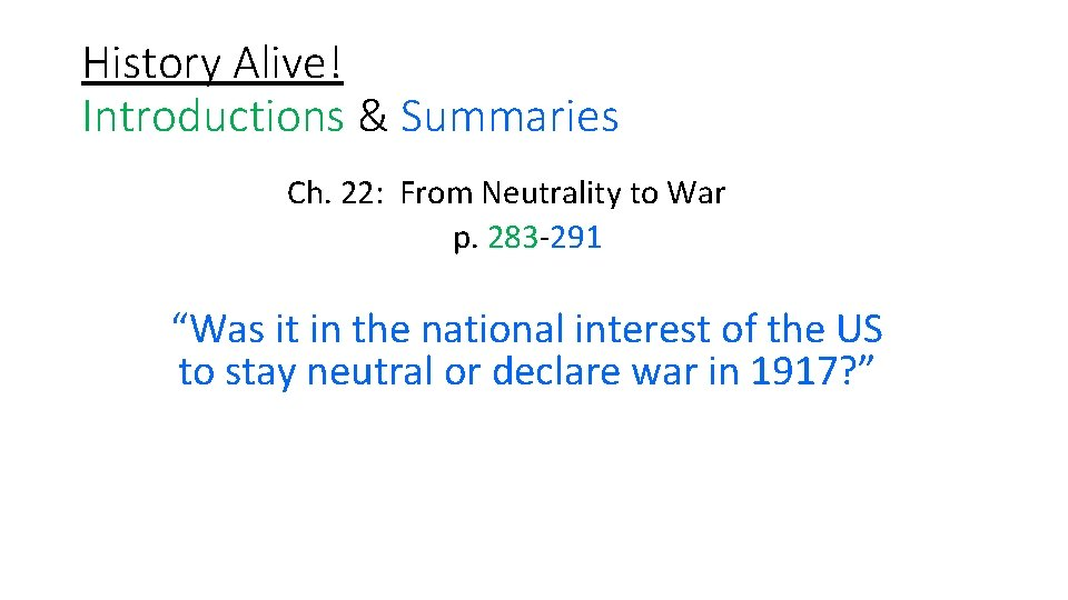 History Alive! Introductions & Summaries Ch. 22: From Neutrality to War p. 283 291