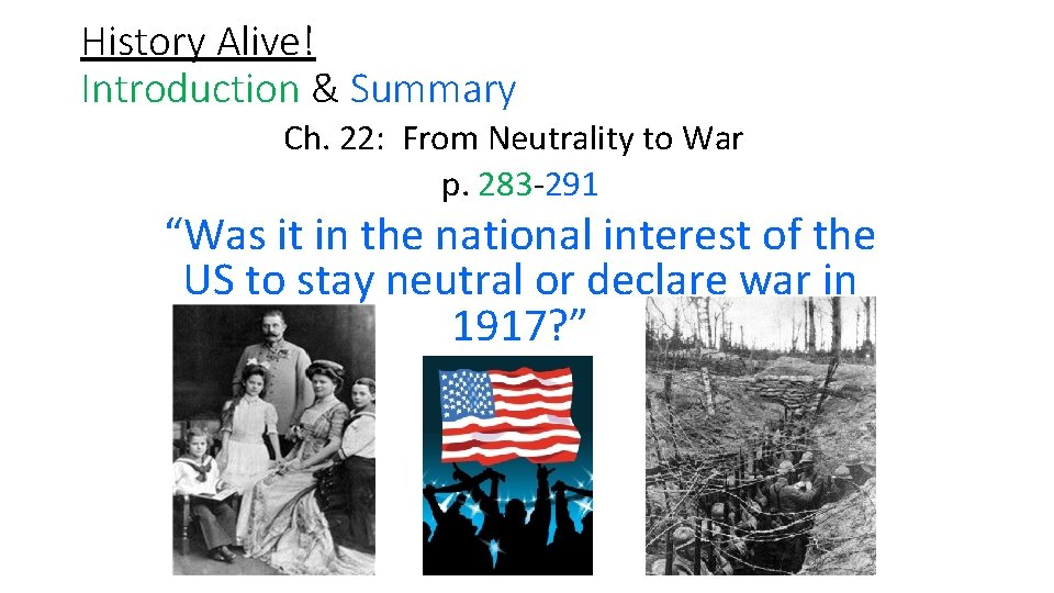 History Alive! Introduction & Summary Ch. 22: From Neutrality to War p. 283 291
