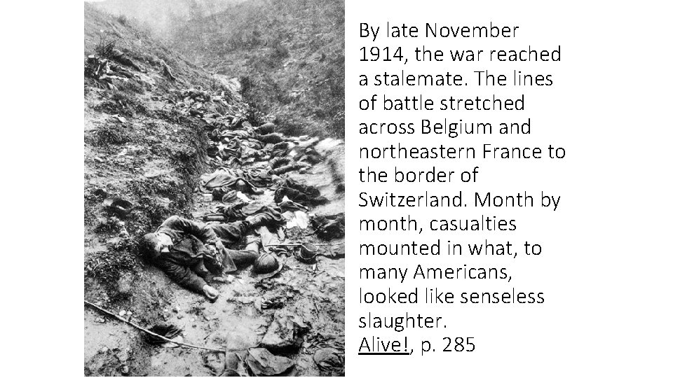 By late November 1914, the war reached a stalemate. The lines of battle stretched