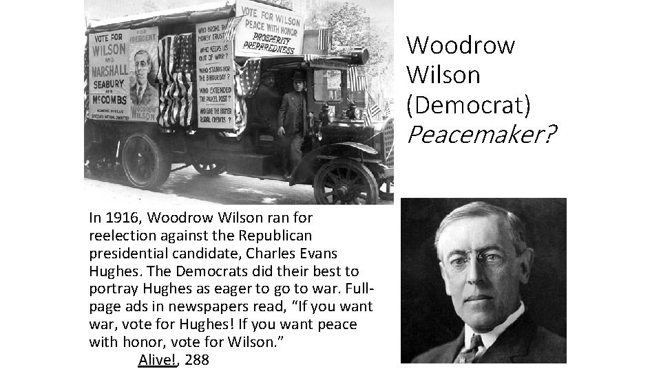 Woodrow Wilson (Democrat) Peacemaker? In 1916, Woodrow Wilson ran for reelection against the Republican