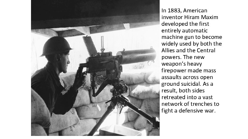 In 1883, American inventor Hiram Maxim developed the first entirely automatic machine gun to