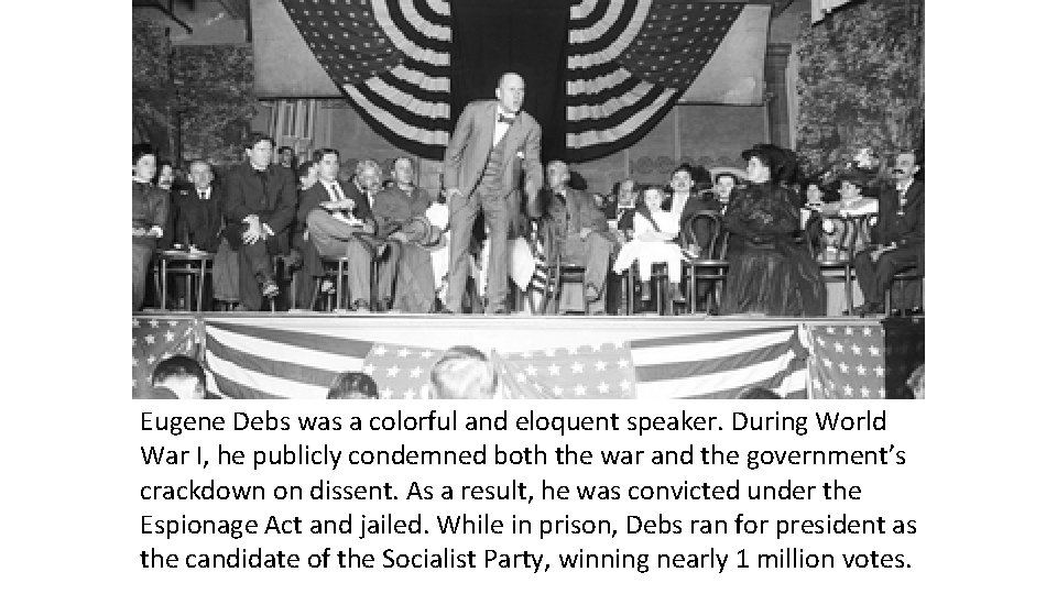 Eugene Debs was a colorful and eloquent speaker. During World War I, he publicly