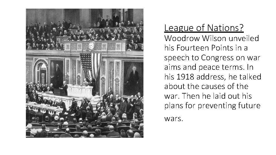 League of Nations? Woodrow Wilson unveiled his Fourteen Points in a speech to Congress