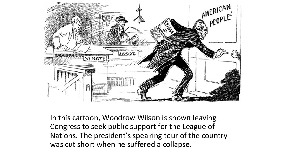 In this cartoon, Woodrow Wilson is shown leaving Congress to seek public support for