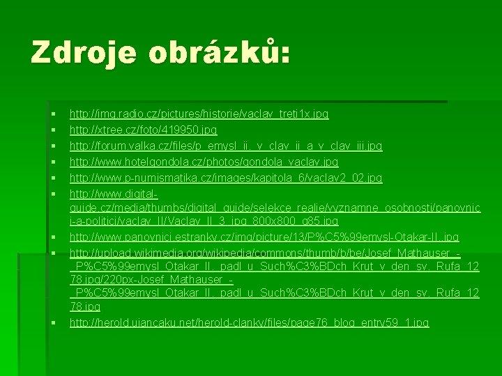 Zdroje obrázků: § § § § § http: //img. radio. cz/pictures/historie/vaclav_treti 1 x. jpg