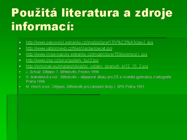 Použitá literatura a zdroje informací: § § § http: //www. panovnici. estranky. cz/img/picture/17/V%C 3%A
