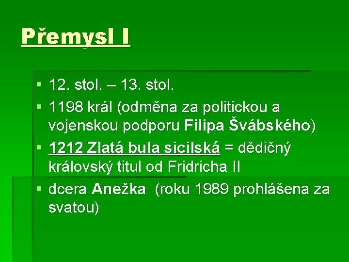 Přemysl I § 12. stol. – 13. stol. § 1198 král (odměna za politickou