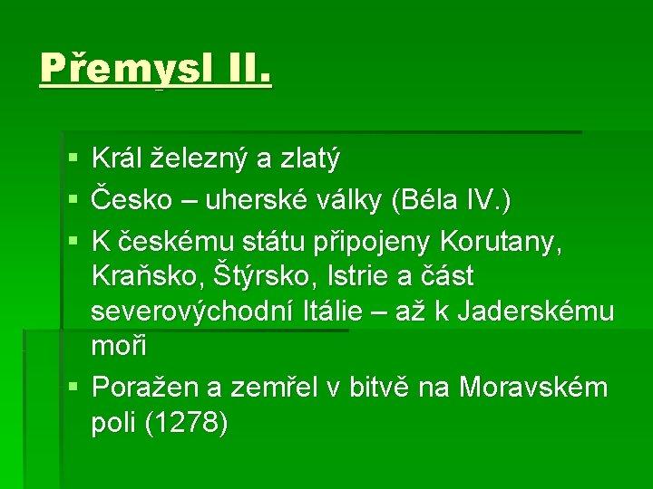 Přemysl II. § § § Král železný a zlatý Česko – uherské války (Béla
