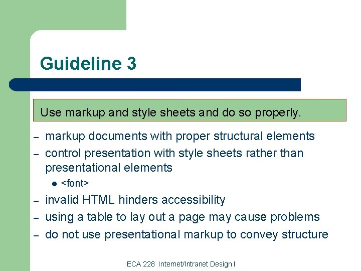 Guideline 3 Use markup and style sheets and do so properly. – – markup